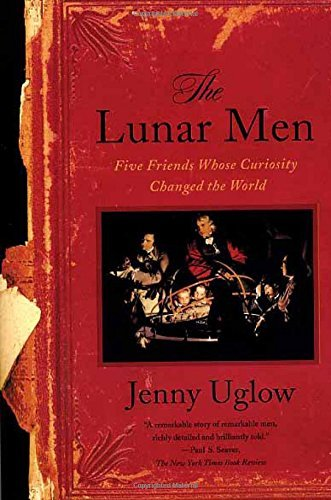 Jenny Uglow The Lunar Men Five Friends Whose Curiosity Changed The World