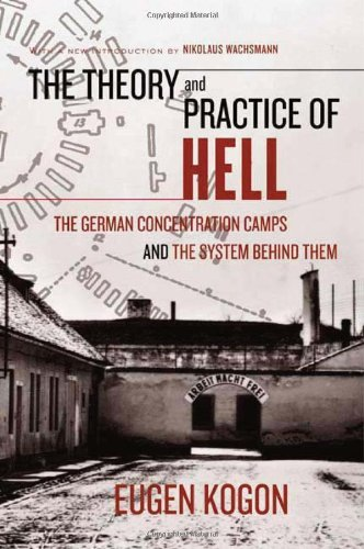 Eugen Kogon The Theory And Practice Of Hell The German Concentration Camps And The System Beh Revised