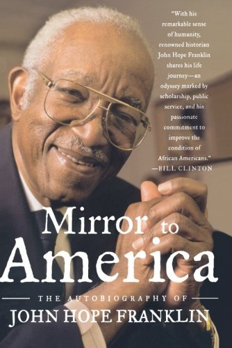 John Hope Franklin Mirror To America The Autobiography Of John Hope Franklin