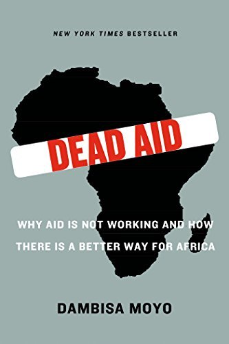 Dambisa Moyo Dead Aid Why Aid Is Not Working And How There Is A Better