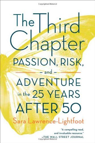 Sara Lawrence Lightfoot The Third Chapter Passion Risk And Adventure In The 25 Years Afte