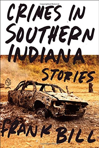 Frank Bill Crimes In Southern Indiana Stories