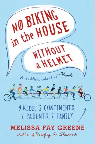 Melissa Fay Greene No Biking In The House Without A Helmet 9 Kids 3 Continents 2 Parents 1 Family