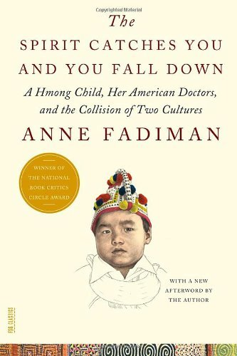 Anne Fadiman The Spirit Catches You And You Fall Down A Hmong Child Her American Doctors And The Coll
