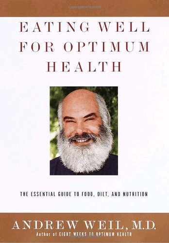 Andrew Weil Eating Well For Optimum Health The Essential Guide To Food Diet And Nutrition