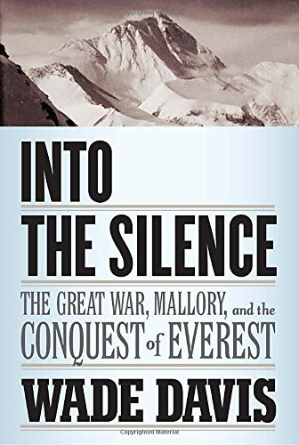 Wade Davis Into The Silence The Great War Mallory And The Conquest Of Evere