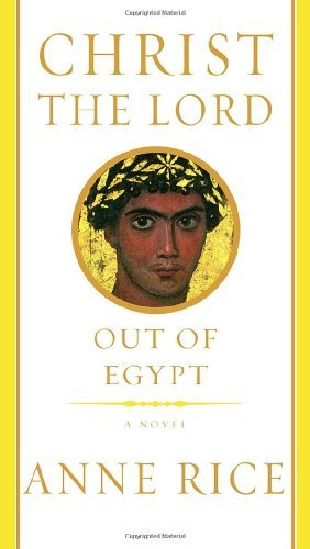 Anne Rice Christ The Lord Out Of Egypt