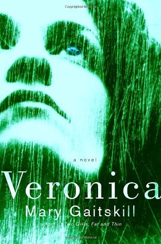 Mary Gaitskill Veronica A Novel