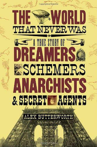 Alex Butterworth World That Never Was The A True Story Of Dreamers Schemers Anarchists An