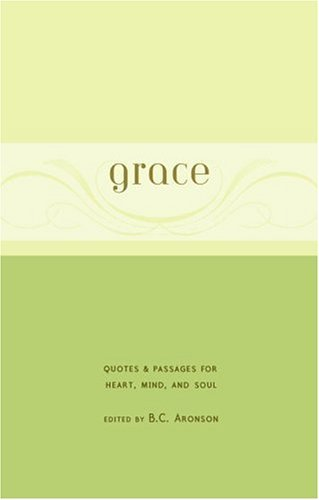 B. C. Aronson Grace Quotes & Passages For Heart Mind And Soul