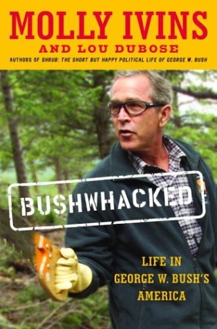 Molly Ivins Bushwhacked Life In George W. Bush's America