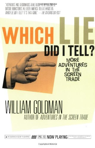 William Goldman Which Lie Did I Tell? More Adventures In The Screen Trade