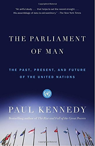 Paul Kennedy The Parliament Of Man The Past Present And Future Of The United Natio