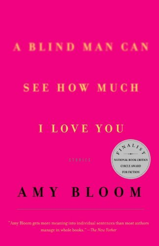 Amy Bloom A Blind Man Can See How Much I Love You Stories