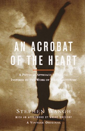 Stephen Wangh An Acrobat Of The Heart A Physical Approach To Acting Inspired By The Wor