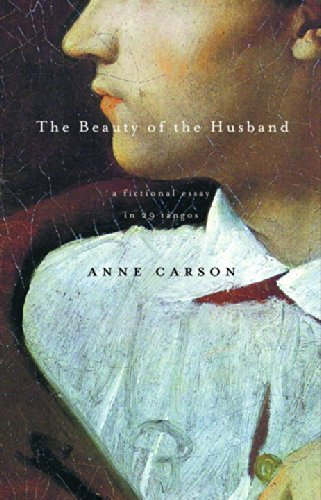 Anne Carson The Beauty Of The Husband A Fictional Essay In 29 Tangos
