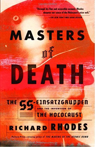 Richard Rhodes Masters Of Death The Ss Einsatzgruppen And The Invention Of The Ho