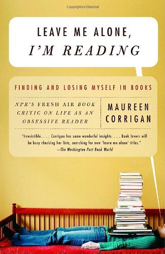 Maureen Corrigan Leave Me Alone I'm Reading Finding And Losing Myself In Books