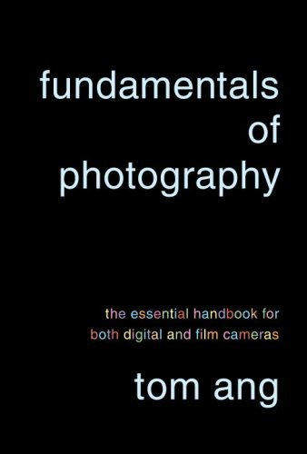 Tom Ang Fundamentals Of Photography The Essential Handbook For Both Digital And Film