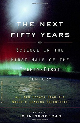 John Brockman The Next Fifty Years Science In The First Half Of The Twenty First Cen