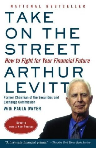 Arthur Levitt Take On The Street How To Fight For Your Financial Future