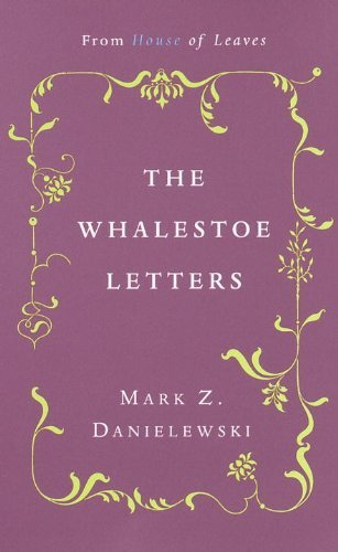 Mark Z. Danielewski The Whalestoe Letters From House Of Leaves