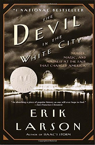 Erik Larson The Devil In The White City Murder Magic And Madness At The Fair That Chang