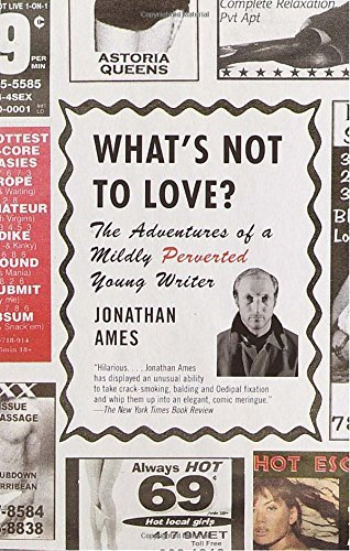 Jonathan Ames What's Not To Love? The Adventures Of A Mildly Perverted Young Writer