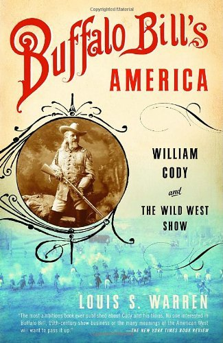 Louis S. Warren Buffalo Bill's America William Cody And The Wild West Show
