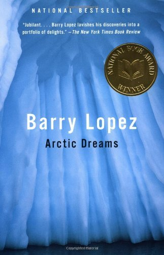 Barry Lopez Arctic Dreams Imagination And Desire In A Northern Landscape