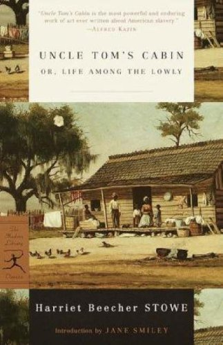 Harriet Beecher Stowe Uncle Tom's Cabin Or Life Among The Lowly