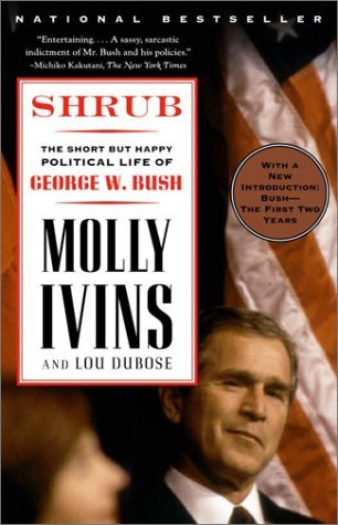 Molly Ivins Shrub The Short But Happy Political Life Of George W. B