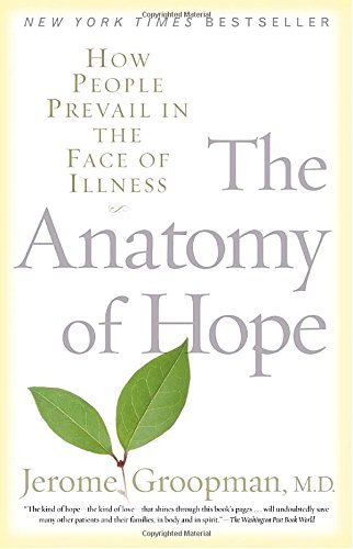 Jerome Groopman Anatomy Of Hope The How People Prevail In The Face Of Illness