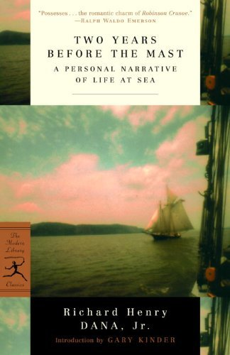 Richard Henry Dana Two Years Before The Mast A Personal Narrative Of Life At Sea