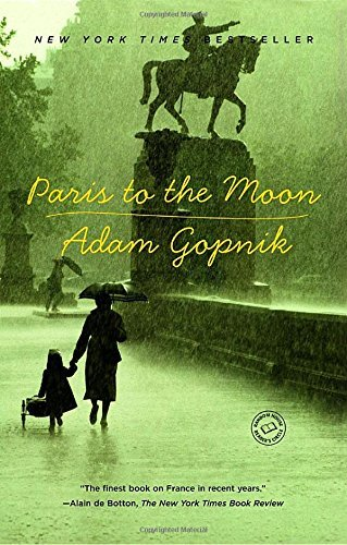 Adam Gopnik Paris To The Moon