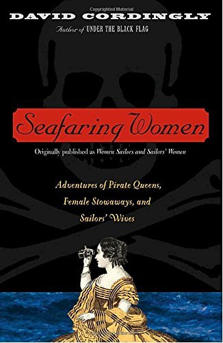 David Cordingly Seafaring Women Adventures Of Pirate Queens Female Stowaways An