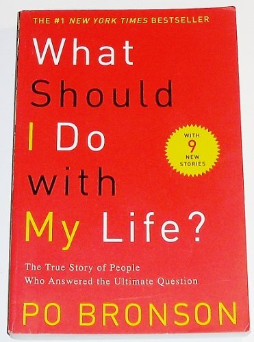 Po Bronson What Should I Do With My Life? The True Story Of People Who Answered The Ultimat
