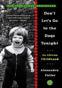 Alexandra Fuller Don't Let's Go To The Dogs Tonight An African Childhood
