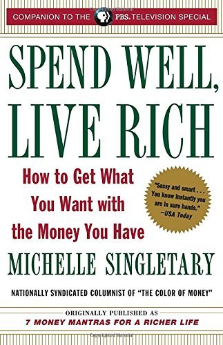 Michelle Singletary Spend Well Live Rich (previously Published As 7 M How To Get What You Want With The Money You Have