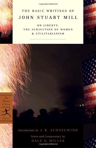 John Stuart Mill The Basic Writings Of John Stuart Mill On Liberty The Subjection Of Women And Utilitari 2002 Edition;