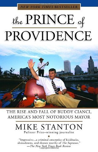 Mike Stanton The Prince Of Providence The Rise And Fall Of Buddy Cianci America's Most