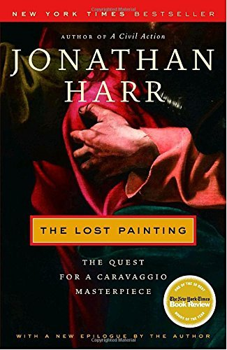 Jonathan Harr The Lost Painting The Quest For A Caravaggio Masterpiece
