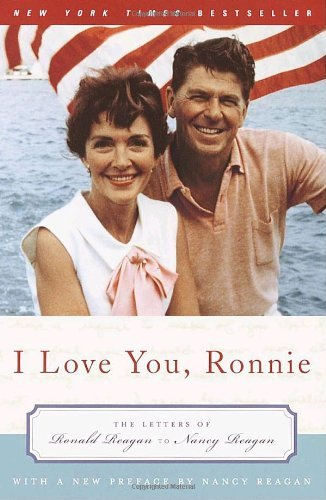 Nancy Reagan I Love You Ronnie The Letters Of Ronald Reagan To Nancy Reagan