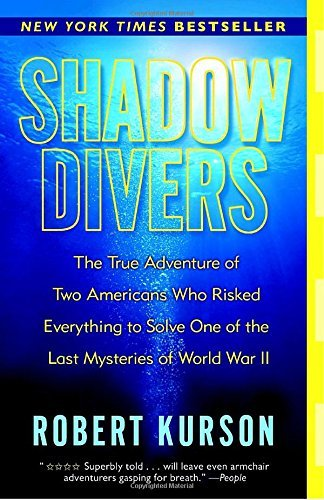 Robert Kurson Shadow Divers The True Adventure Of Two Americans Who Risked Ev