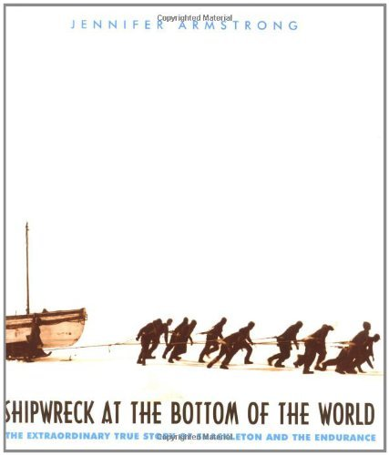 Jennifer Armstrong Shipwreck At The Bottom Of The World The Extraordinary True Story Of Shackleton And Th