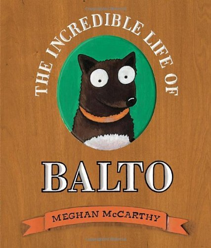 Meghan Mccarthy The Incredible Life Of Balto