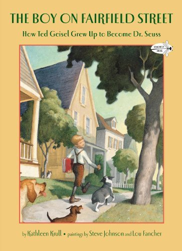 Kathleen Krull The Boy On Fairfield Street How Ted Geisel Grew Up To Become Dr. Seuss