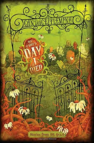 Candace Fleming On The Day I Died Stories From The Grave
