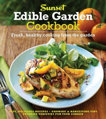 Sunset The Sunset Edible Garden Cookbook Fresh Healthy Cooking From The Garden