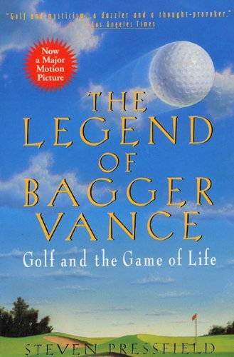 Steven Pressfield Legend Of Bagger Vance The A Novel Of Golf And The Game Of Life
